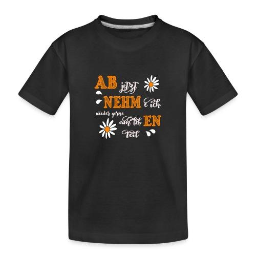 AB jetzt NEHMe ich wieder gerne am lebEN teil - Teenager Premium Bio T-Shirt