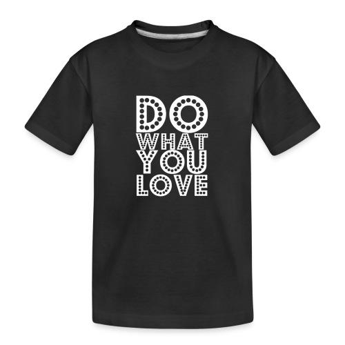 Do what you love - Teenager premium biologisch T-shirt