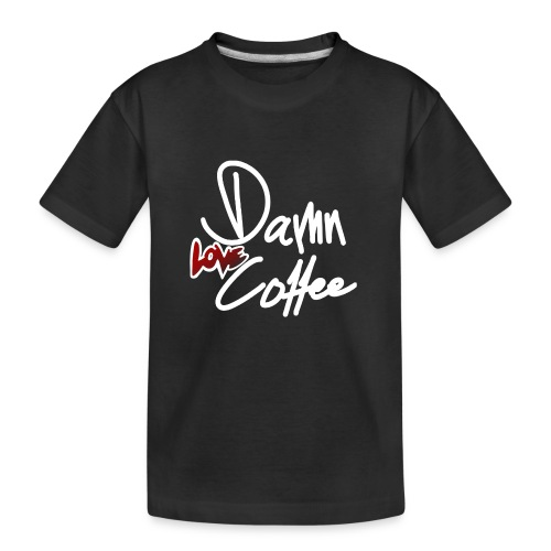 Damn Love Coffee! - Teenager Premium Bio T-Shirt