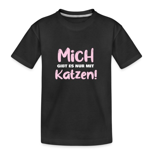 Mich gibt es nur mit Katzen! Spruch Single Katzen - Teenager Premium Bio T-Shirt