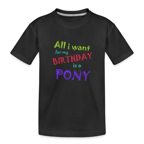 All I want for my birthday is a pony - Teenager premium biologisch T-shirt