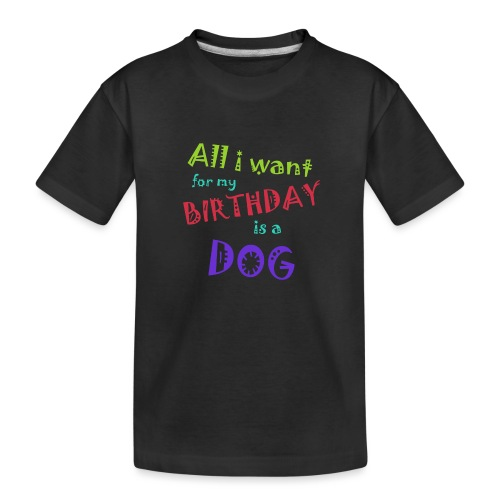 AllI want for my birthday is a dog - Teenager premium biologisch T-shirt