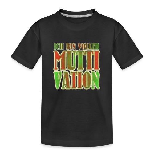 Ich bin voller Muttivation - Mama ist die BESTE - Teenager Premium Bio T-Shirt