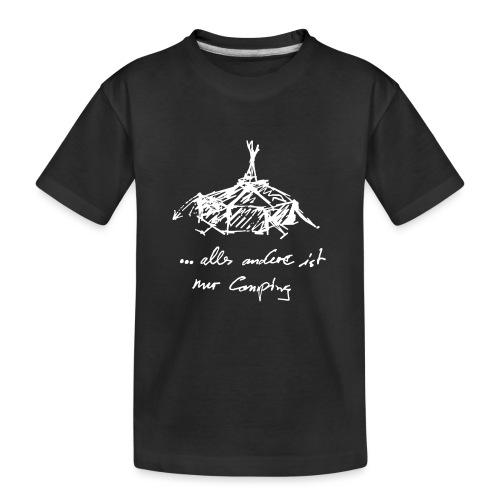 ...alles andere ist nur Camping - Teenager Premium Bio T-Shirt