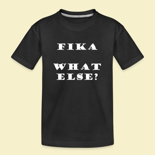 Fika what else? - Teenager Premium Bio T-Shirt