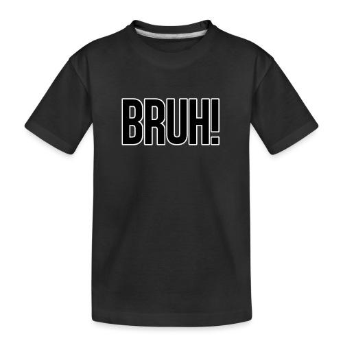 bruh - T-shirt bio Premium Ado
