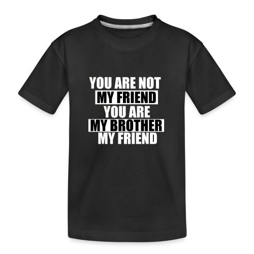 my friend - T-shirt bio Premium Ado