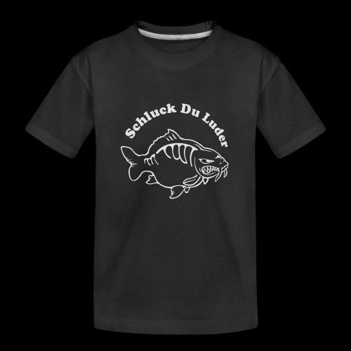 Schluck Du LUDER - Teenager Premium Bio T-Shirt