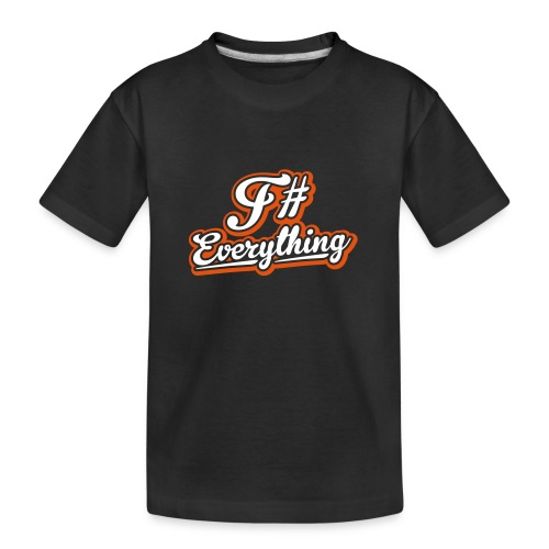 F# Everything - Teenager Premium Organic T-Shirt