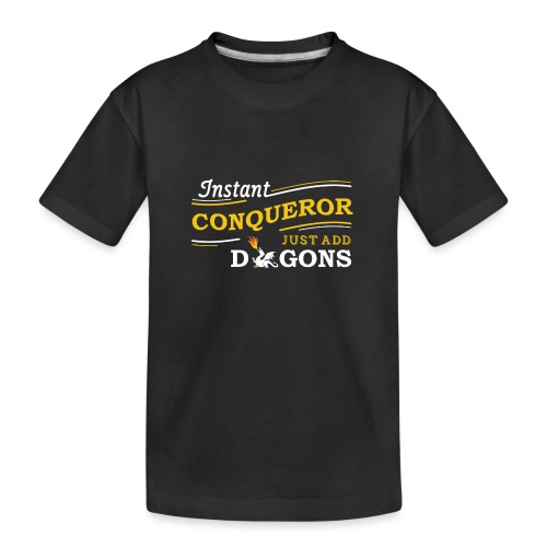 Instant Conqueror, Just Add Dragons - Teenager Premium Organic T-Shirt