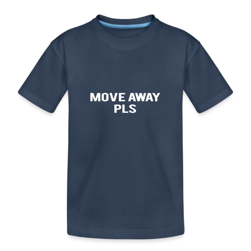 Move Away Please - Teenager Premium Organic T-Shirt