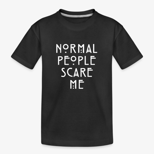 NORMAL PEOPLE SCARE ME - T-shirt bio Premium Ado
