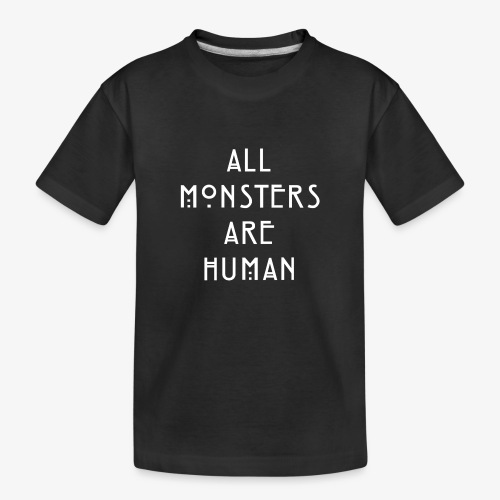 All Monsters Are Human - T-shirt bio Premium Ado