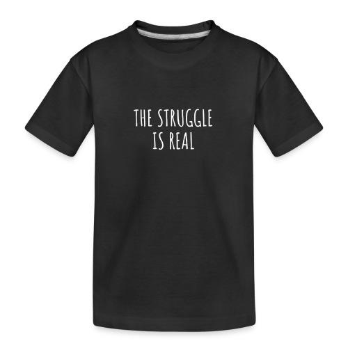 The Struggle Is Real - Teenager Premium Bio T-Shirt