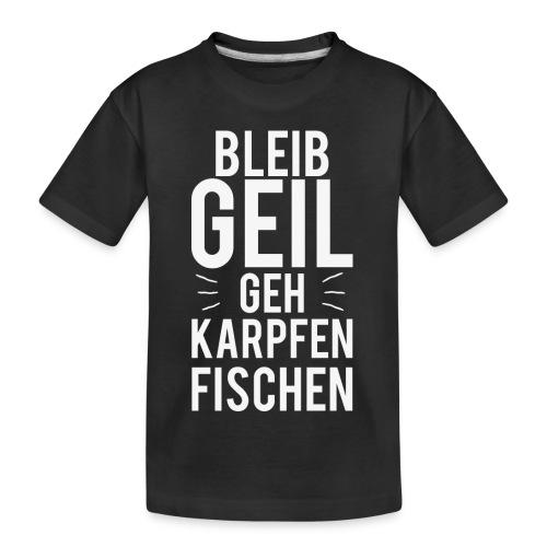 Bleib Geil geh Karpfen fischen - Teenager Premium Bio T-Shirt