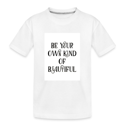 Be your own kind of beautiful - Teenager Premium Organic T-Shirt
