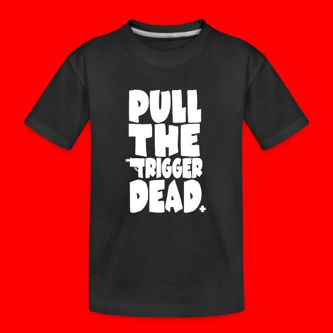 PullTheTriggerDead