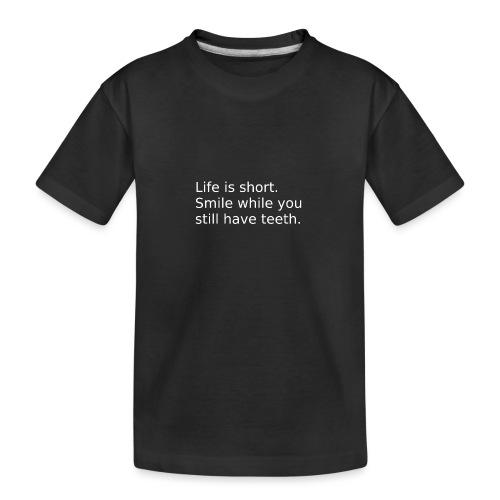 Das Leben ist kurz. Lächle. - Teenager Premium Bio T-Shirt