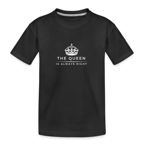 THE QUEEN IS ALWAYS RIGHT - Teenager Premium Bio T-Shirt