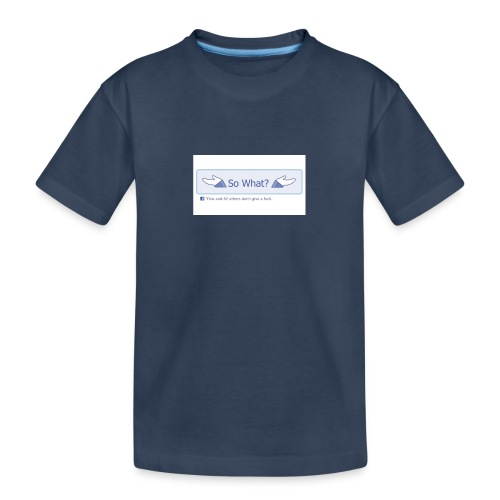 So What? - Teenager Premium Organic T-Shirt
