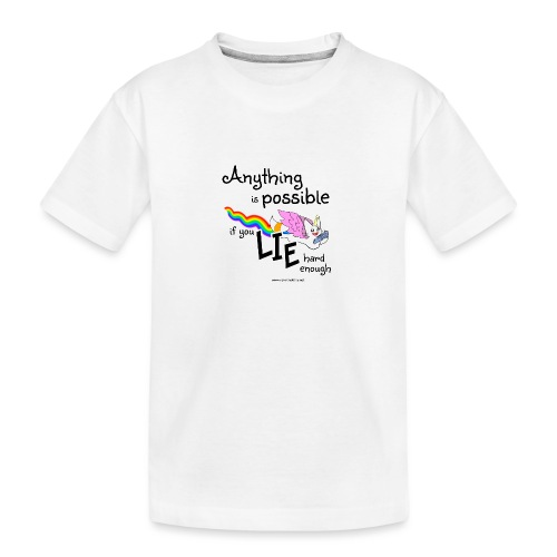 Anything Is Possible if you lie hard enough - Teenager Premium Organic T-Shirt