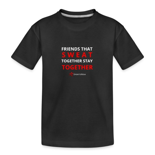 Friends that SWEAT together stay TOGETHER - Teenager Premium Bio T-Shirt