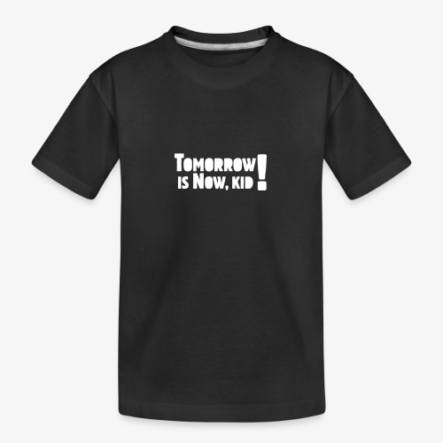Tomorrow Is Now, Kid! Logo - Teenager Premium Organic T-Shirt