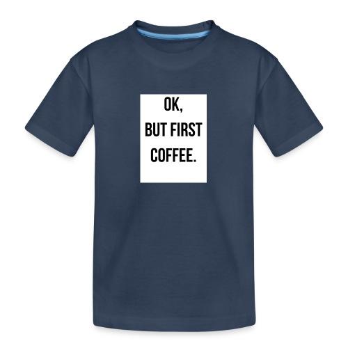 flat 800x800 075 fbut first coffee - Teenager premium biologisch T-shirt