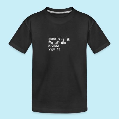 Parfois, je me sens comme cette blonde de K3! - T-shirt bio Premium Ado