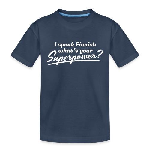 I speak Finnish what's your Superpower? - Teinien premium luomu-t-paita