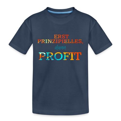Erst Prinzipielles, dann Profit - Teenager Premium Organic T-Shirt