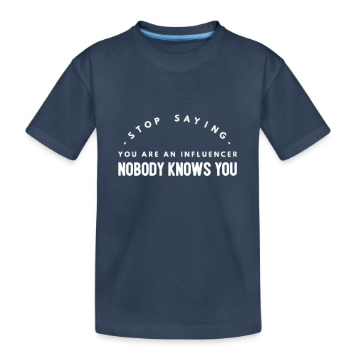 Influencer ? Nobody knows you - Teenager Premium Organic T-Shirt