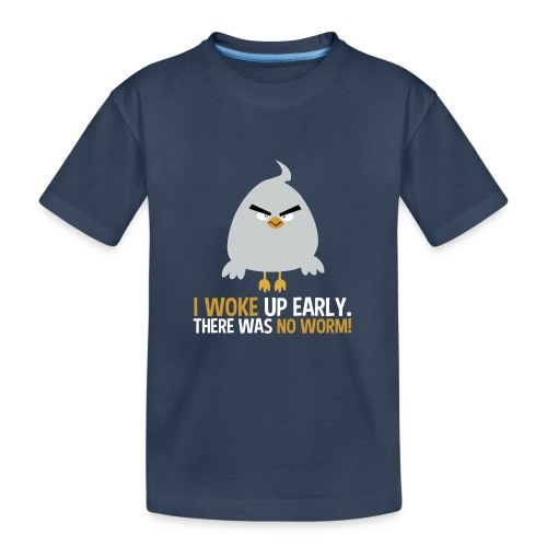 I woke up early. There was no worm! v1 - Teenager Premium Bio T-Shirt