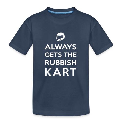 I Always Get the Rubbish Kart - Teenager Premium Organic T-Shirt