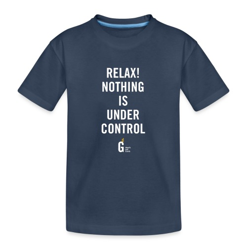 RELAX Nothing is under controll II - Teenager Premium Organic T-Shirt