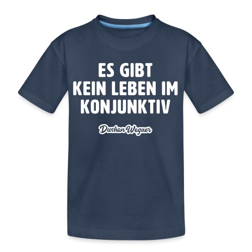 Es gibt kein Leben im Konjunktiv - Teenager Premium Bio T-Shirt