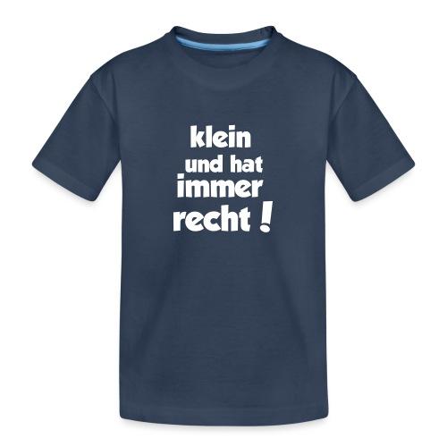 Klein und hat immer recht! - Teenager Premium Bio T-Shirt