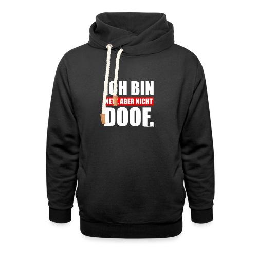 Spruch Ich bin nett, aber nicht doof - wob - Schalkragen Hoodie