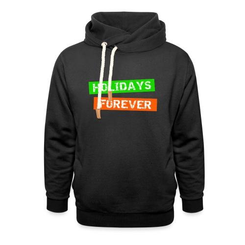 holidays forever - für immer Urlaub - Unisex Schalkragen Hoodie