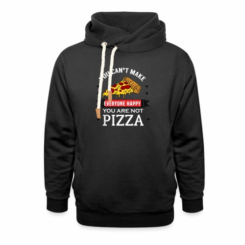 You can't make everyone Happy - You are not Pizza - Schalkragen Hoodie
