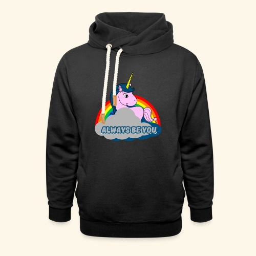 Always be you Einhorn T-Shirt - Schalkragen Hoodie