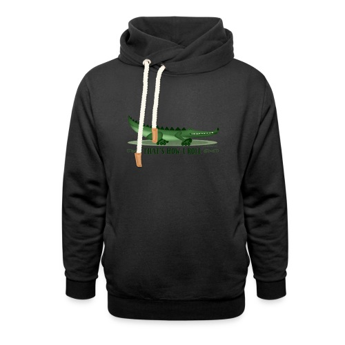 That s How I Roll - Shawl Collar Hoodie