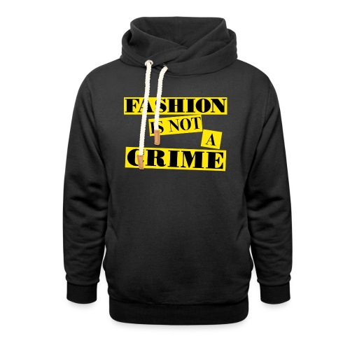 FASHION IS NOT A CRIME - Shawl Collar Hoodie