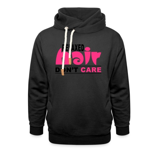 Relaxed Hair Don't Care - Shawl Collar Hoodie