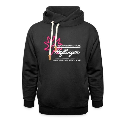 T-Shirt Spruch Haflinger - Schalkragen Hoodie