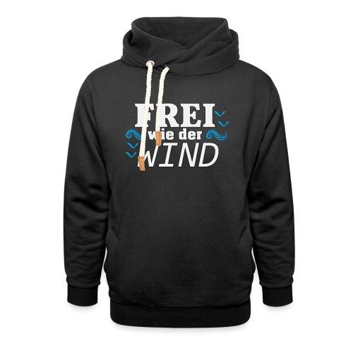 Frei Wie Der Wind - stehe zu Deiner Freiheit - Schalkragen Hoodie