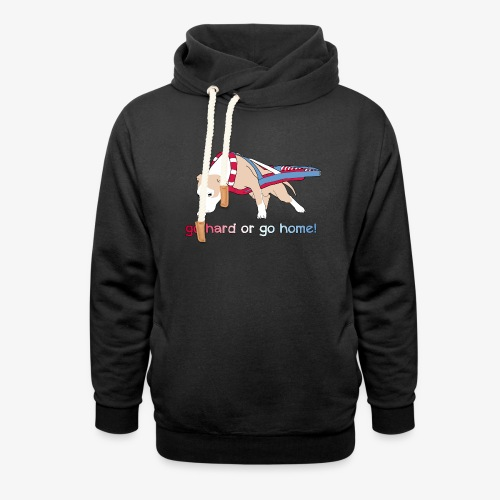 Go hard or go home - Shawl Collar Hoodie