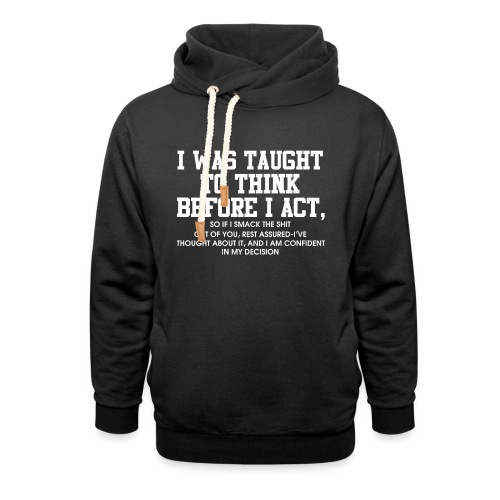 I was taught to think before I act - Unisex Shawl Collar Hoodie