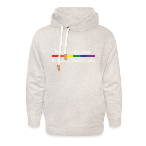 Be careful who you hate - Unisex Shawl Collar Hoodie