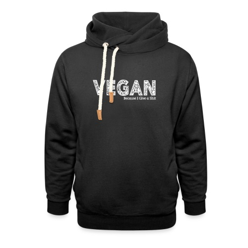 Vegan because i give a s=== - Shawl Collar Hoodie